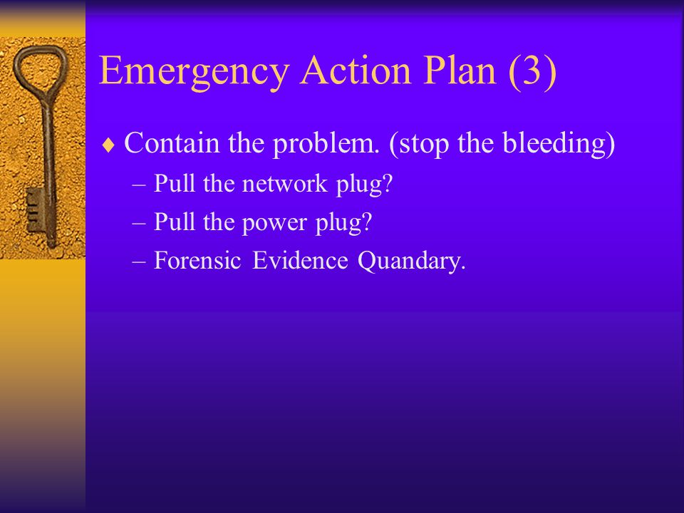Emergency Action Plan (3)  Contain the problem. (stop the bleeding) –Pull the network plug.