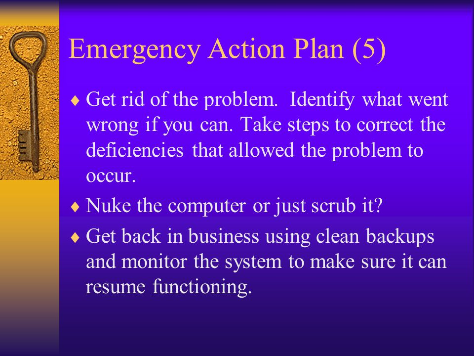 Emergency Action Plan (5)  Get rid of the problem.