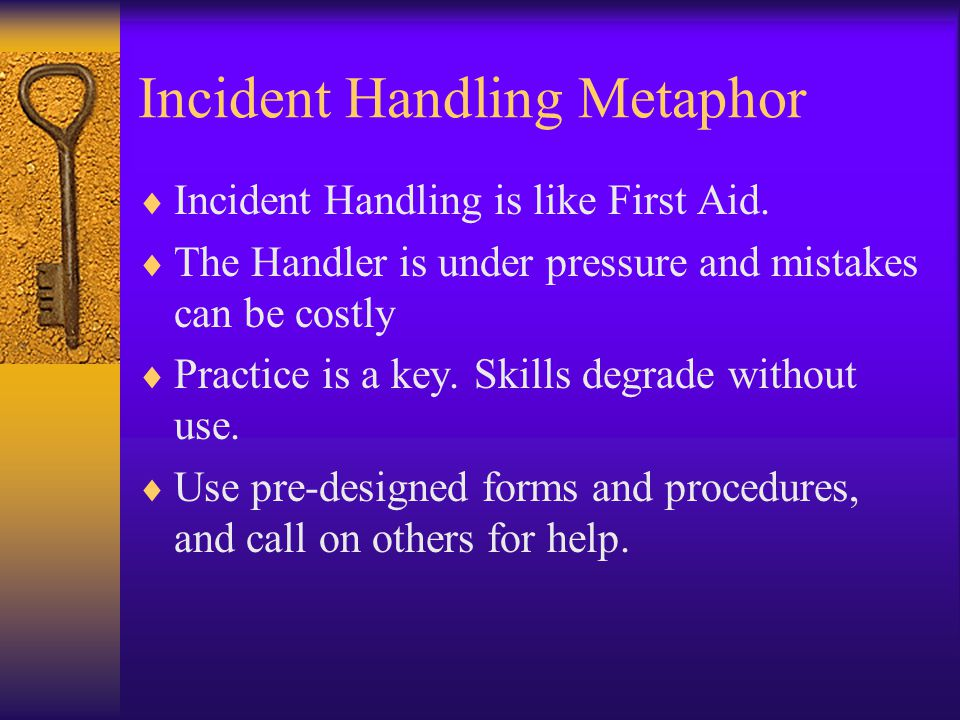 Incident Handling Metaphor  Incident Handling is like First Aid.