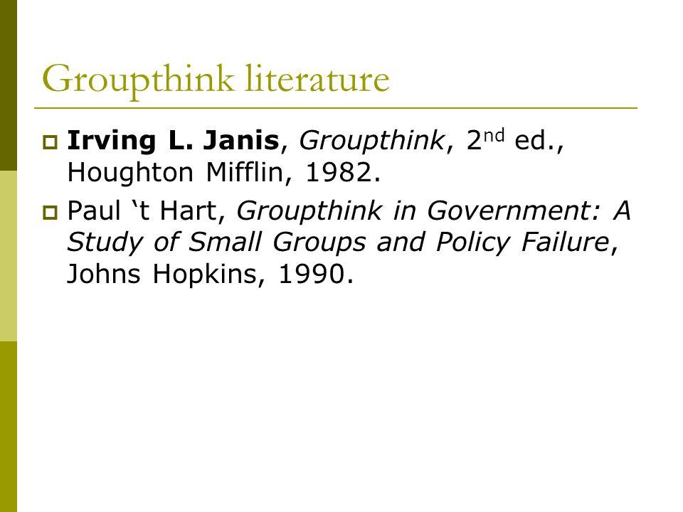 Groupthink literature  Irving L. Janis, Groupthink, 2 nd ed., Houghton Mifflin, 1982.
