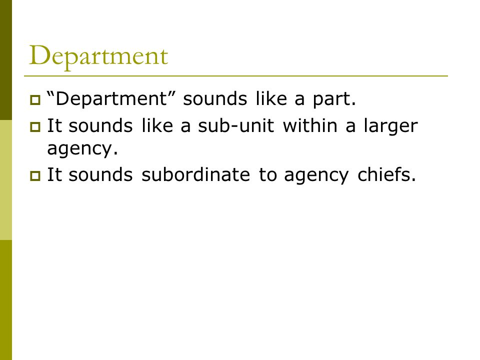 Department  Department sounds like a part.  It sounds like a sub-unit within a larger agency.