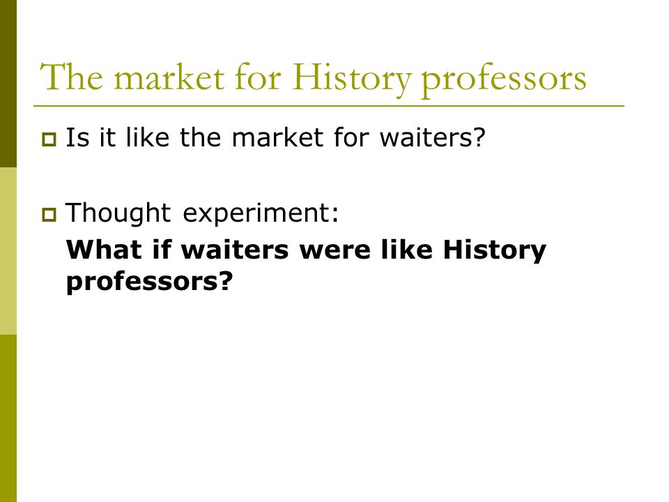 The market for History professors  Is it like the market for waiters.