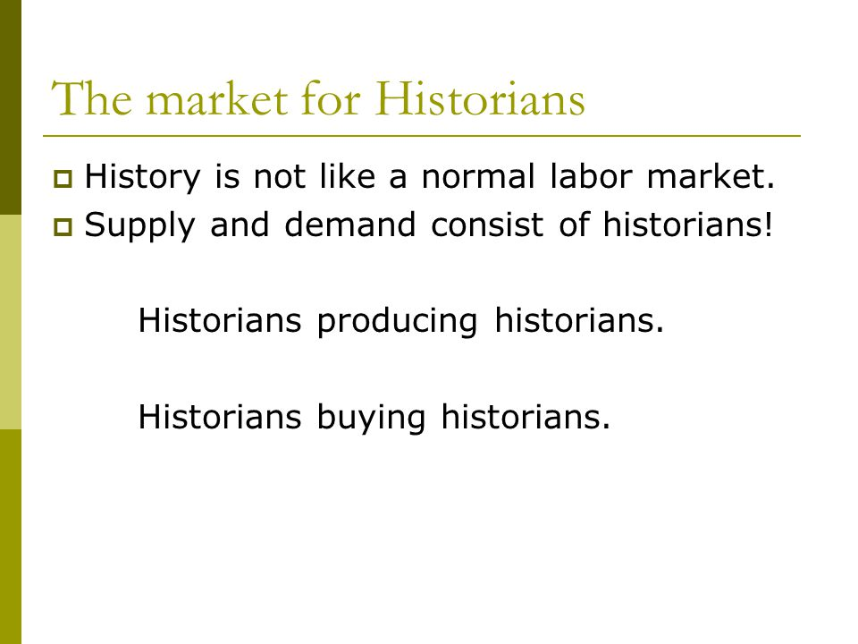 The market for Historians  History is not like a normal labor market.