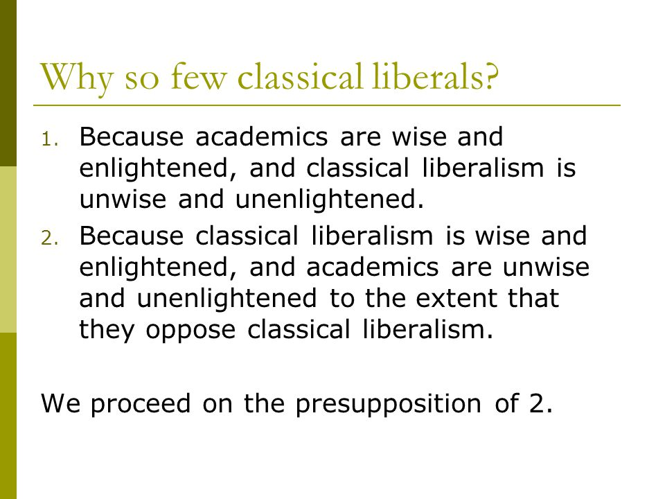 Why so few classical liberals. 1.
