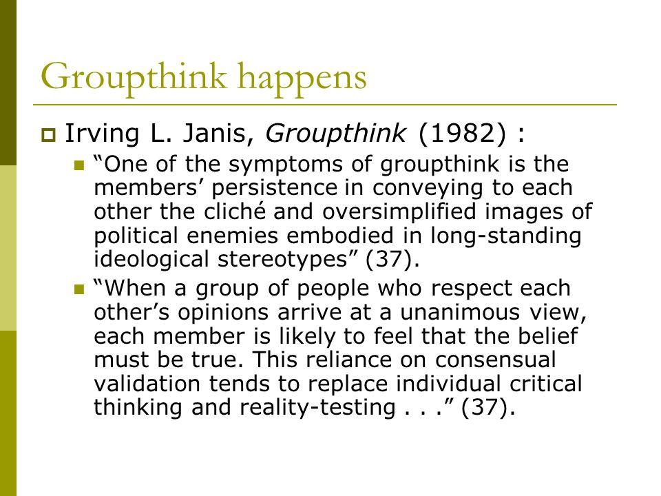 Groupthink happens  Irving L.