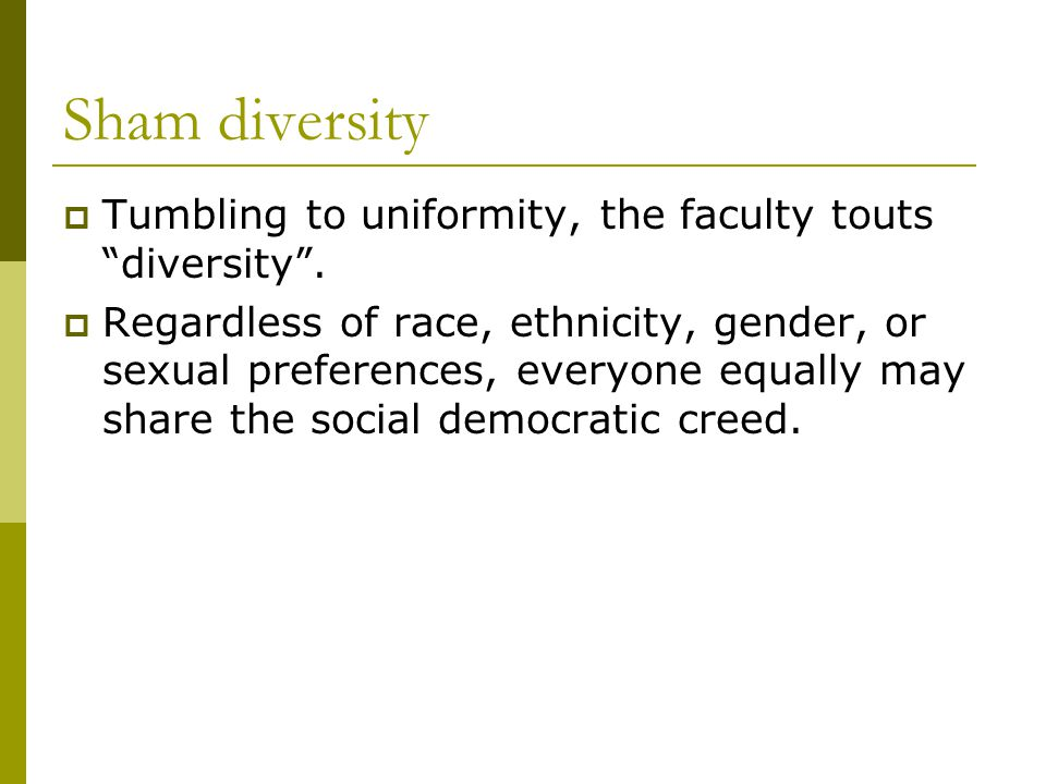 Sham diversity  Tumbling to uniformity, the faculty touts diversity .