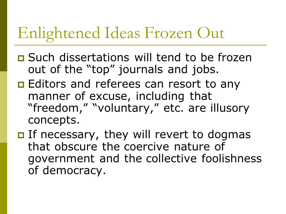 Enlightened Ideas Frozen Out  Such dissertations will tend to be frozen out of the top journals and jobs.