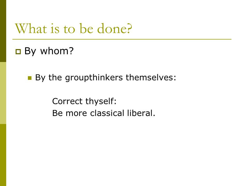 What is to be done.  By whom.
