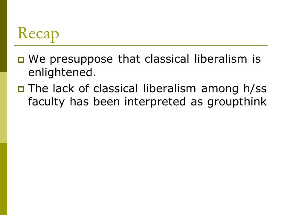Recap  We presuppose that classical liberalism is enlightened.
