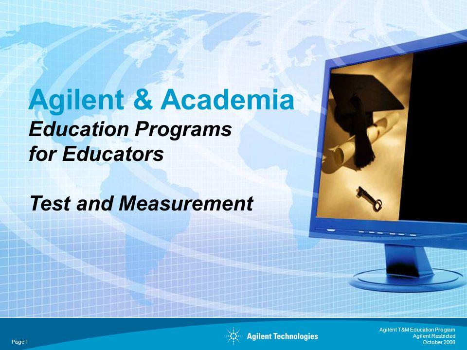Agilent T&M Education Program Agilent Restricted October 2008 Page 1 Agilent & Academia Education Programs for Educators Test and Measurement