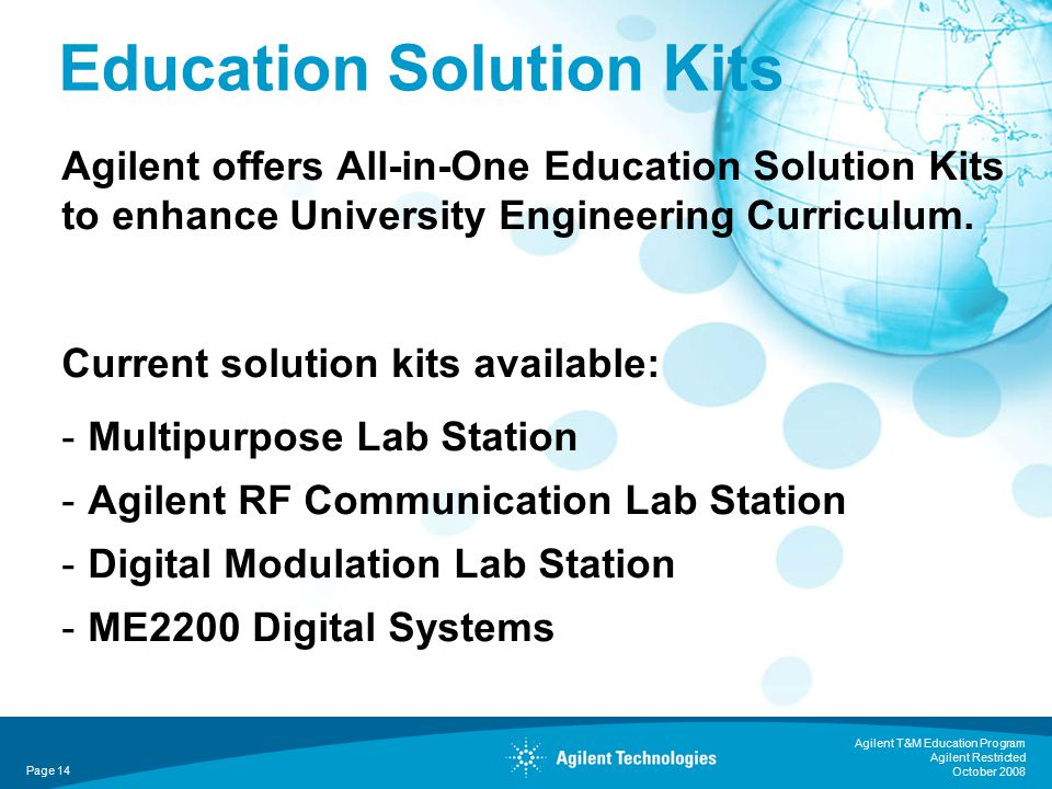 Agilent T&M Education Program Agilent Restricted October 2008 Agilent offers All-in-One Education Solution Kits to enhance University Engineering Curriculum.
