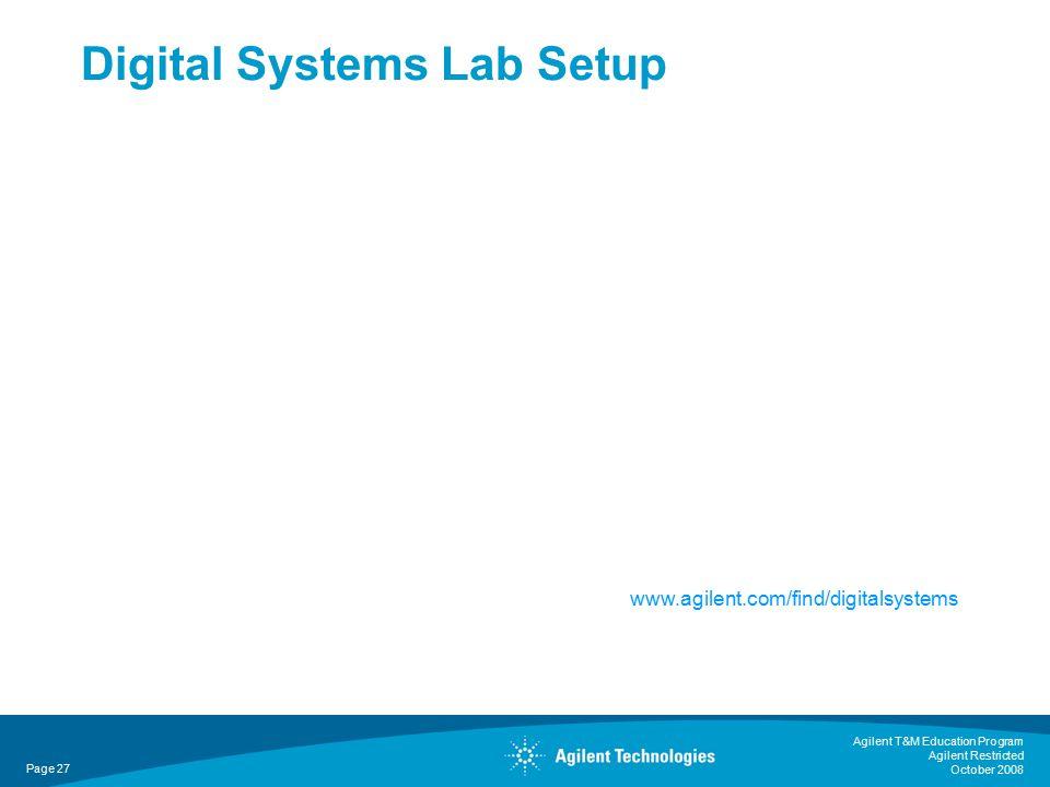 Agilent T&M Education Program Agilent Restricted October 2008 Digital Systems Lab Setup www.agilent.com/find/digitalsystems Page 27