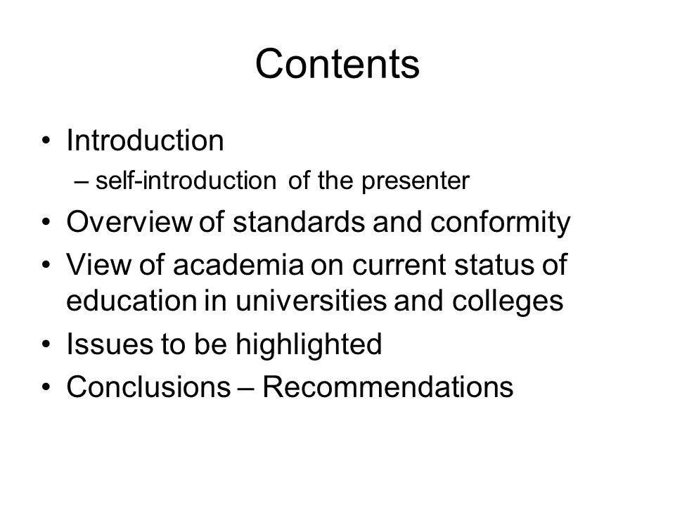 Contents Introduction –self-introduction of the presenter Overview of standards and conformity View of academia on current status of education in univ