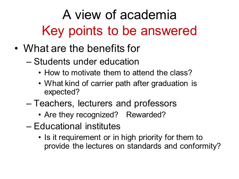 A view of academia Key points to be answered What are the benefits for –Students under education How to motivate them to attend the class? What kind o