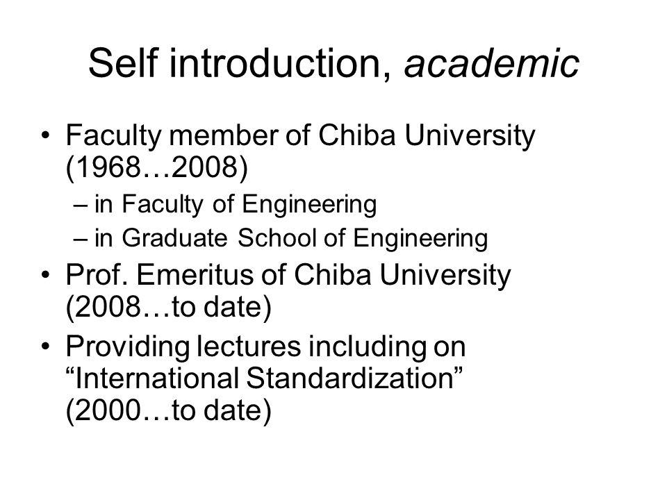 Self introduction, academic Faculty member of Chiba University (1968…2008) –in Faculty of Engineering –in Graduate School of Engineering Prof. Emeritu