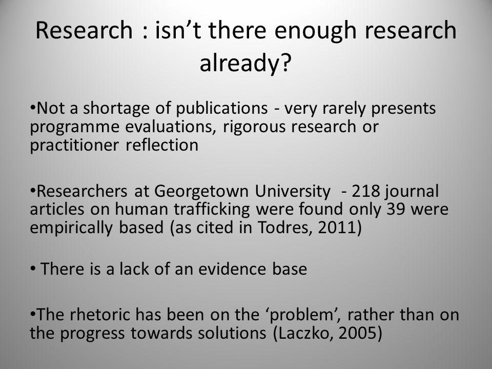 Research : isn't there enough research already? Not a shortage of publications - very rarely presents programme evaluations, rigorous research or prac