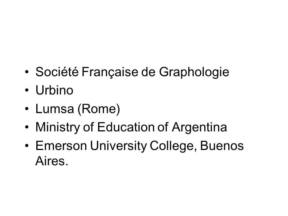 Société Française de Graphologie Urbino Lumsa (Rome) Ministry of Education of Argentina Emerson University College, Buenos Aires.