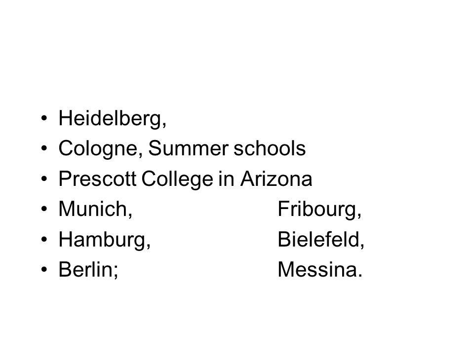 Heidelberg, Cologne, Summer schools Prescott College in Arizona Munich, Fribourg, Hamburg, Bielefeld, Berlin; Messina.