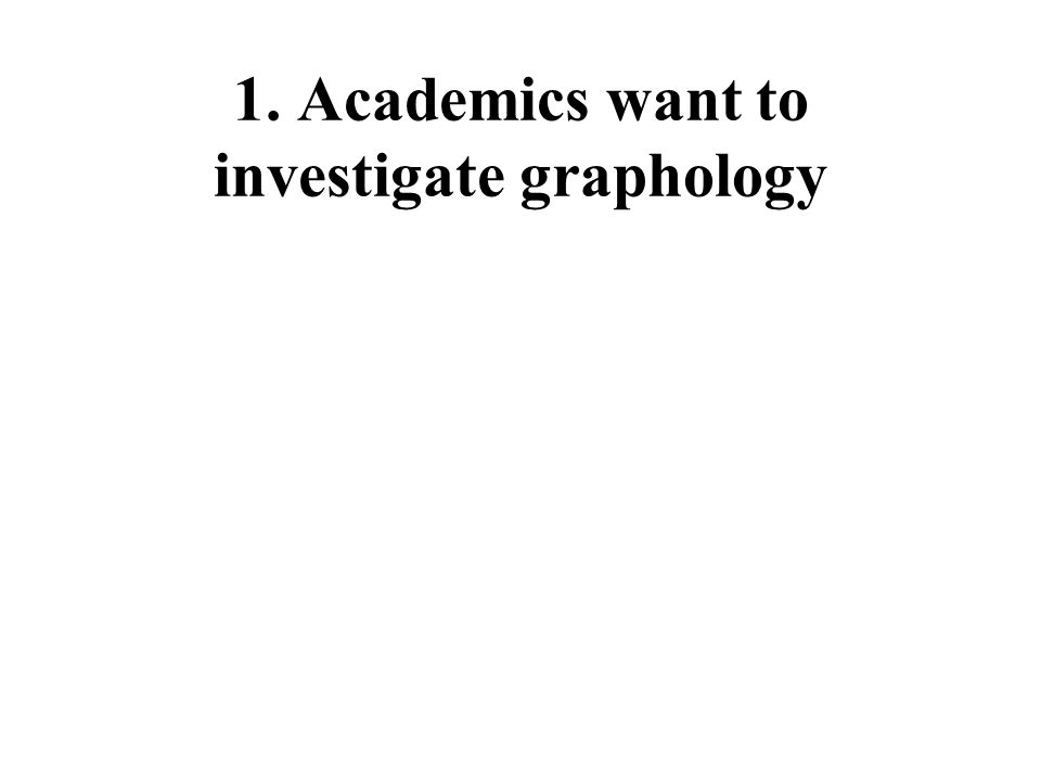 1. Academics want to investigate graphology