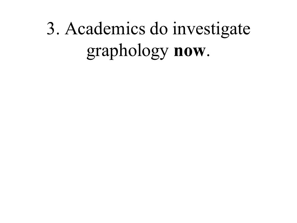 3. Academics do investigate graphology now.
