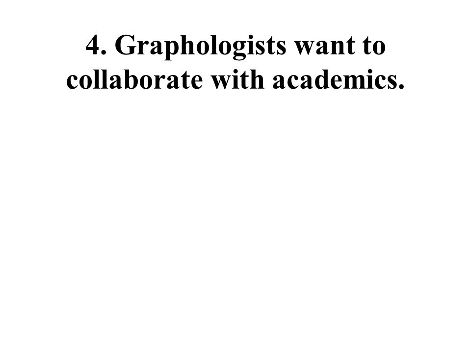 4. Graphologists want to collaborate with academics.