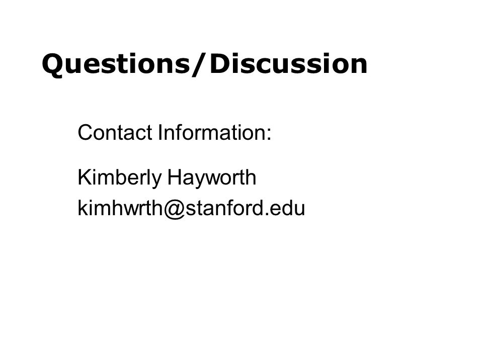 Questions/Discussion Contact Information: Kimberly Hayworth kimhwrth@stanford.edu