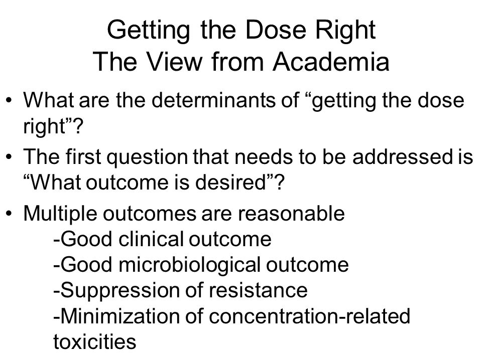 """Getting the Dose Right The View from Academia What are the determinants of """"getting the dose right""""? The first question that needs to be addressed is"""