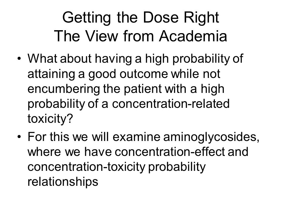 Getting the Dose Right The View from Academia What about having a high probability of attaining a good outcome while not encumbering the patient with