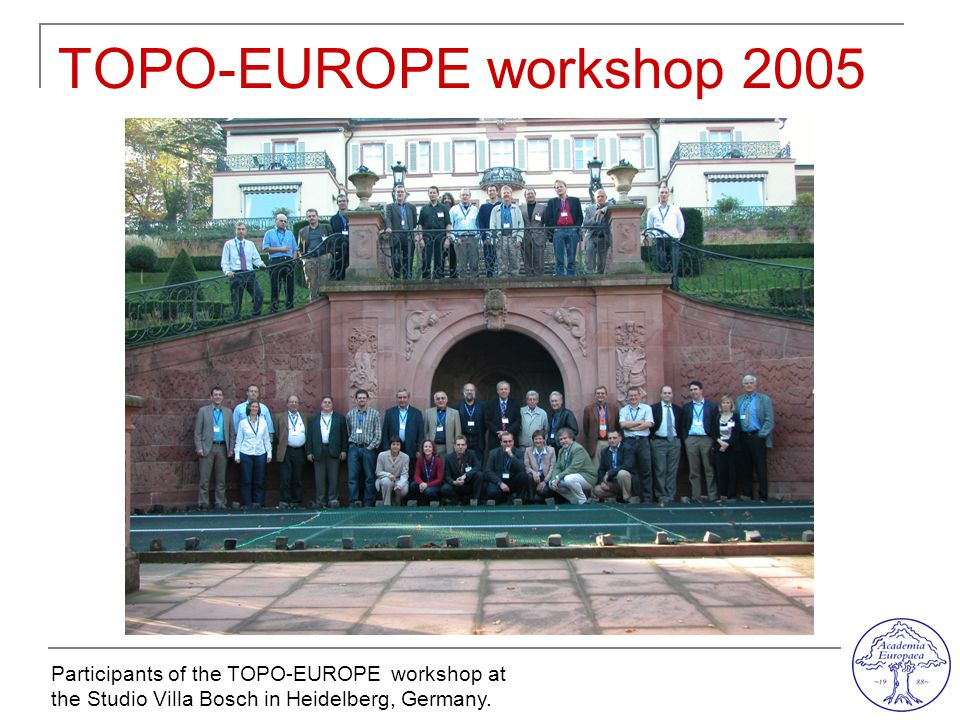 TOPO-EUROPE workshop 2005 Participants of the TOPO-EUROPE workshop at the Studio Villa Bosch in Heidelberg, Germany.