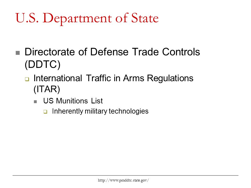 http://www.pmddtc.state.gov/ U.S. Department of State Directorate of Defense Trade Controls (DDTC)  International Traffic in Arms Regulations (ITAR)