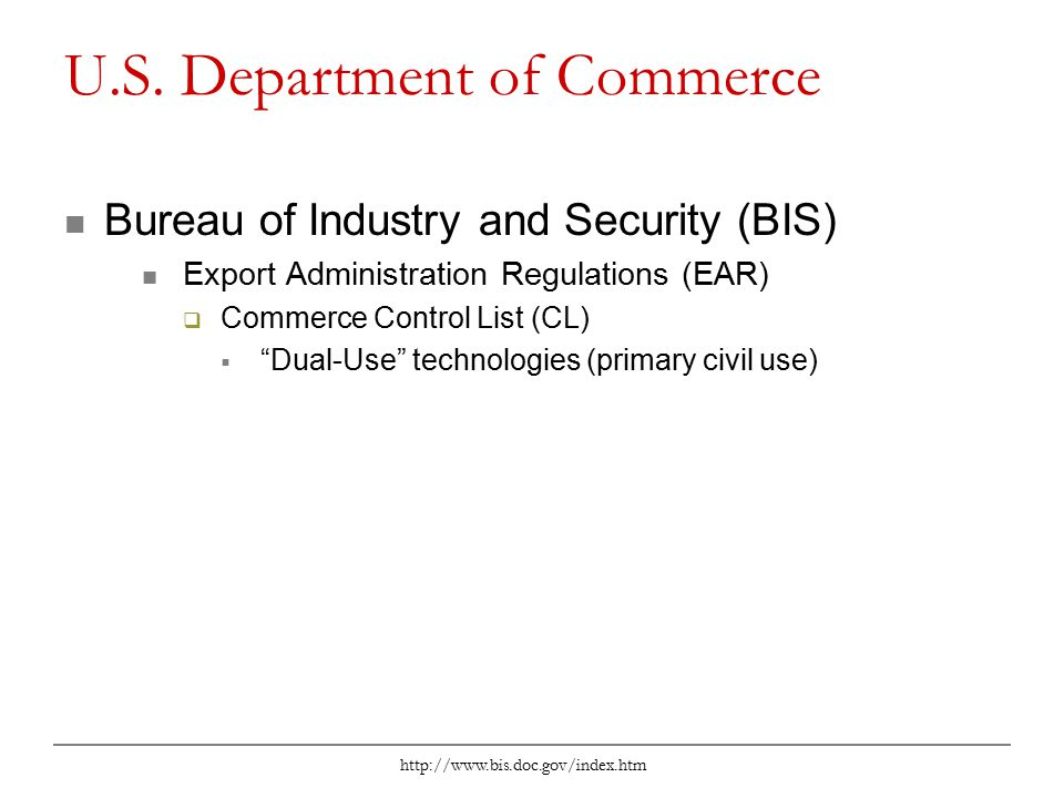 http://www.bis.doc.gov/index.htm U.S. Department of Commerce Bureau of Industry and Security (BIS) Export Administration Regulations (EAR)  Commerce