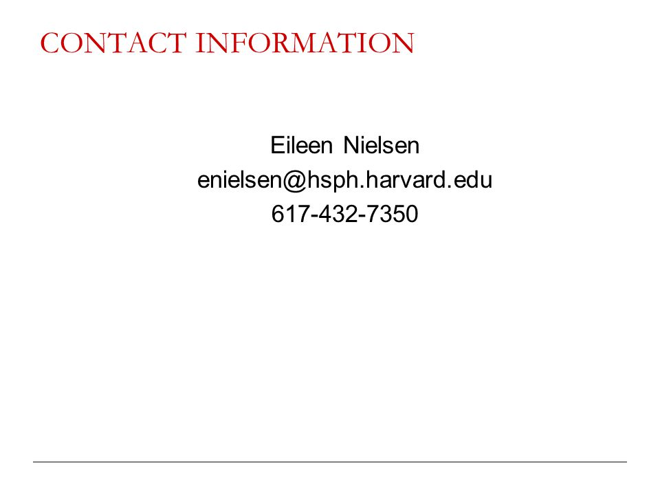 CONTACT INFORMATION Eileen Nielsen enielsen@hsph.harvard.edu 617-432-7350