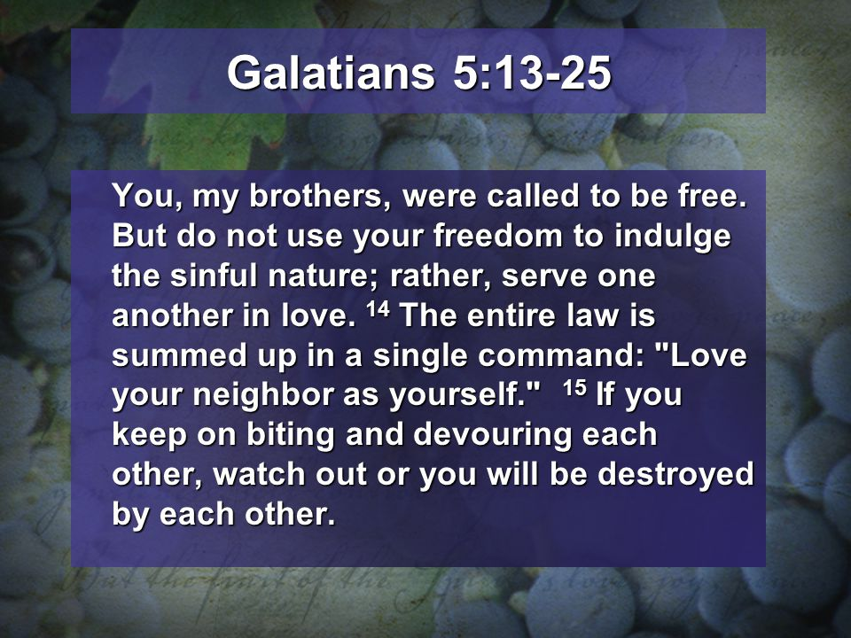 Galatians 5:13-25 You, my brothers, were called to be free.