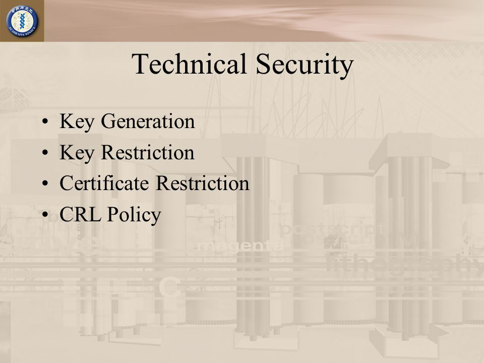Technical Security Key Generation Key Restriction Certificate Restriction CRL Policy