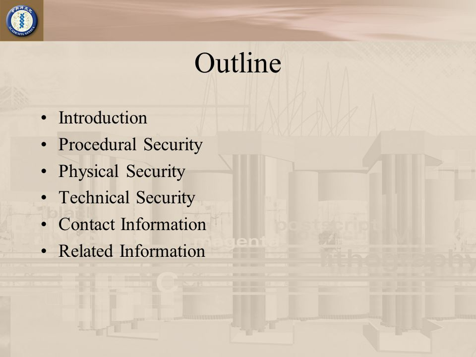 Outline Introduction Procedural Security Physical Security Technical Security Contact Information Related Information