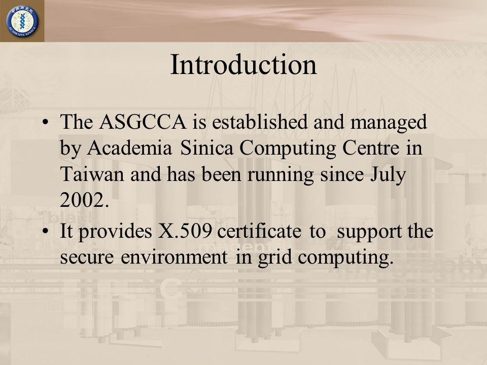 Introduction The ASGCCA is established and managed by Academia Sinica Computing Centre in Taiwan and has been running since July 2002.
