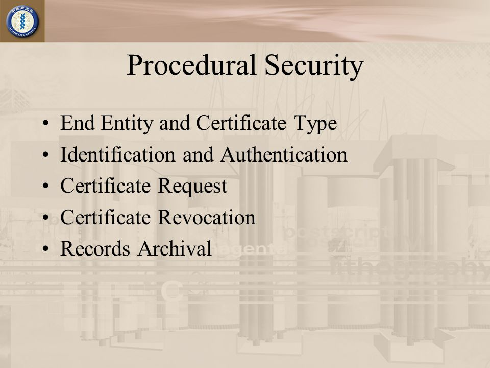 Procedural Security End Entity and Certificate Type Identification and Authentication Certificate Request Certificate Revocation Records Archival