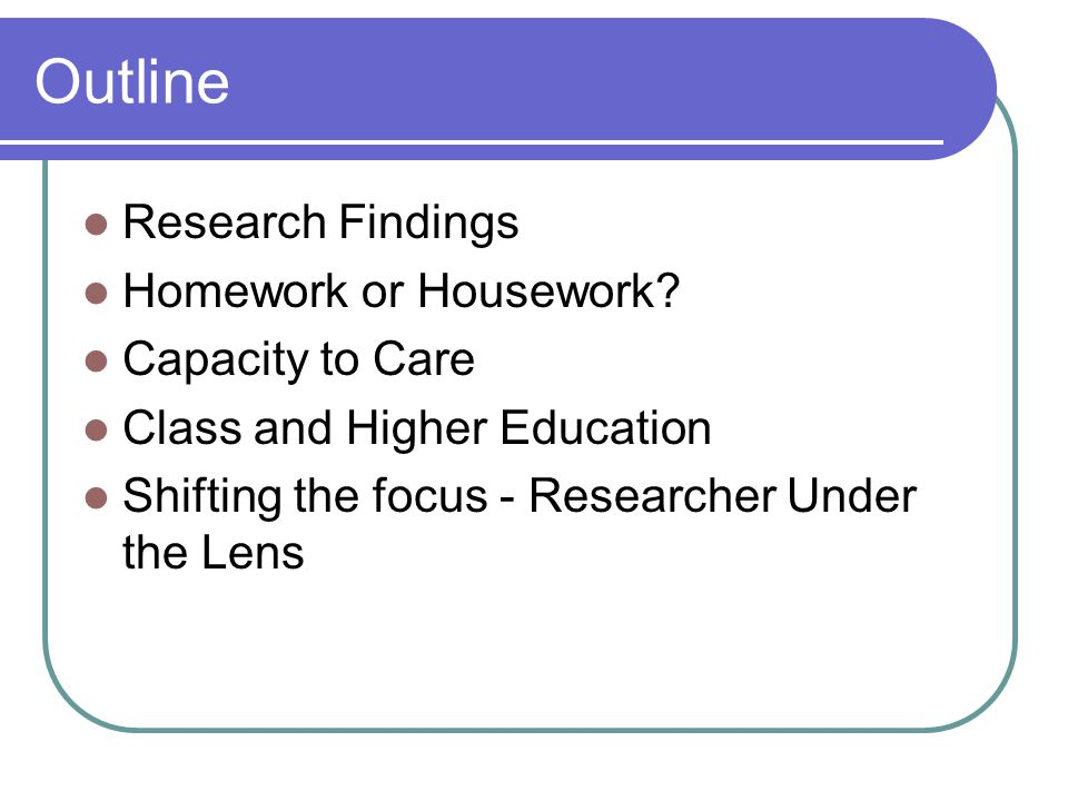 Outline Research Findings Homework or Housework.