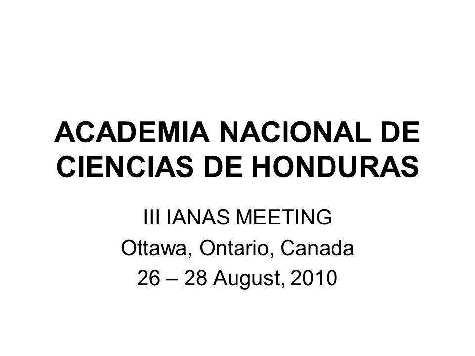 ACADEMIA NACIONAL DE CIENCIAS DE HONDURAS III IANAS MEETING Ottawa, Ontario, Canada 26 – 28 August, 2010