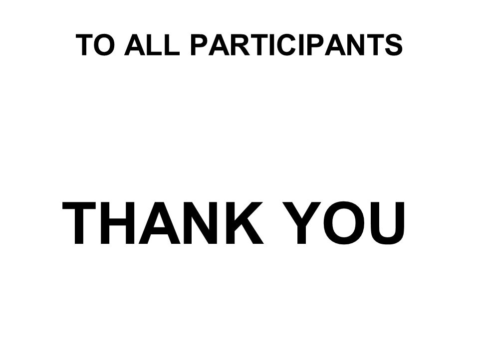 TO ALL PARTICIPANTS THANK YOU