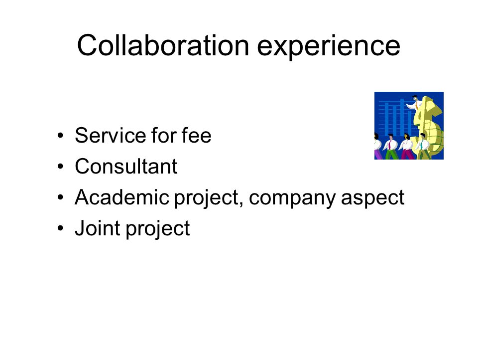 Collaboration experience Service for fee Consultant Academic project, company aspect Joint project