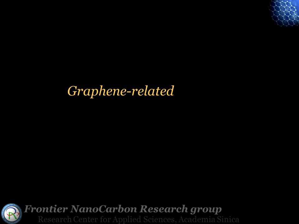 Frontier NanoCarbon Research group Research Center for Applied Sciences, Academia Sinica Graphene-related
