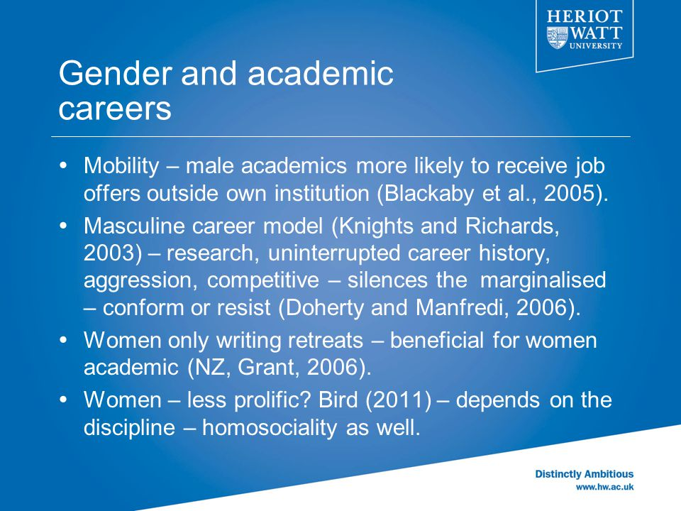 Gender and academic careers  Mobility – male academics more likely to receive job offers outside own institution (Blackaby et al., 2005).  Masculine