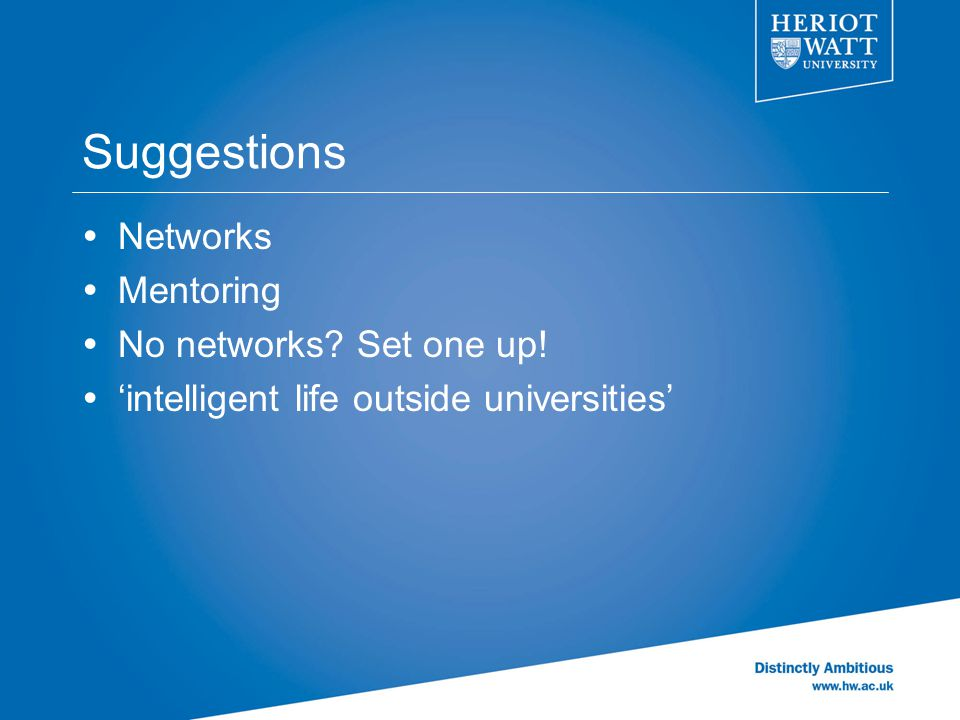 Suggestions  Networks  Mentoring  No networks? Set one up!  'intelligent life outside universities'