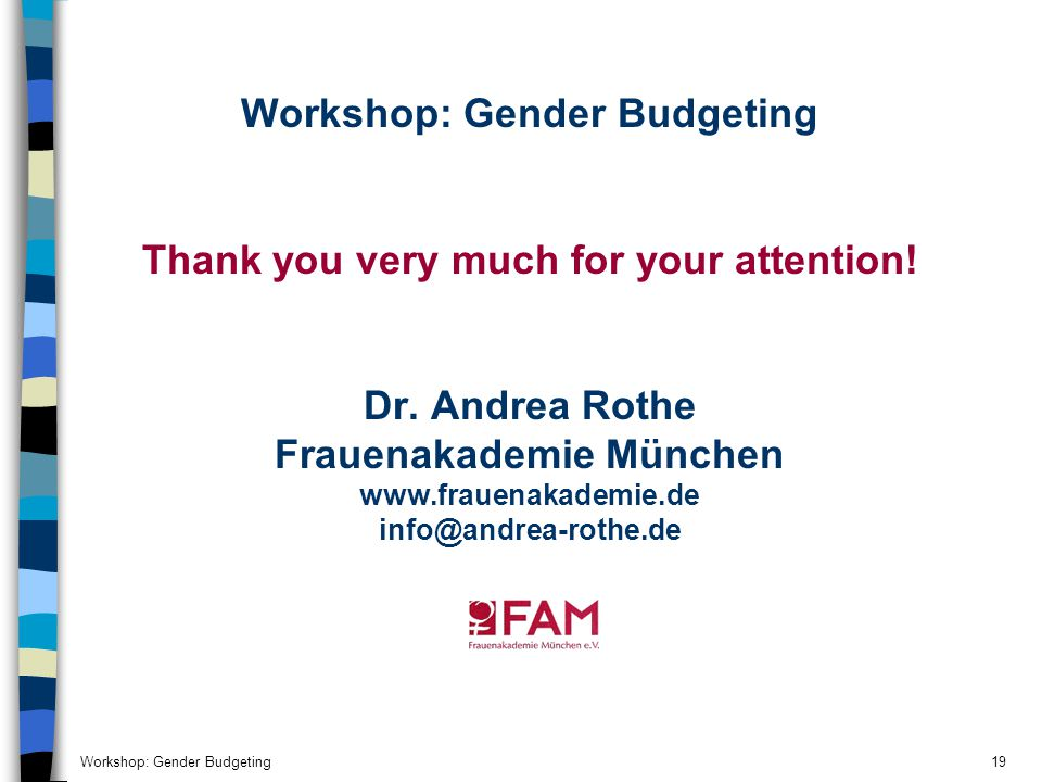 Workshop: Gender Budgeting19 Workshop: Gender Budgeting Thank you very much for your attention.