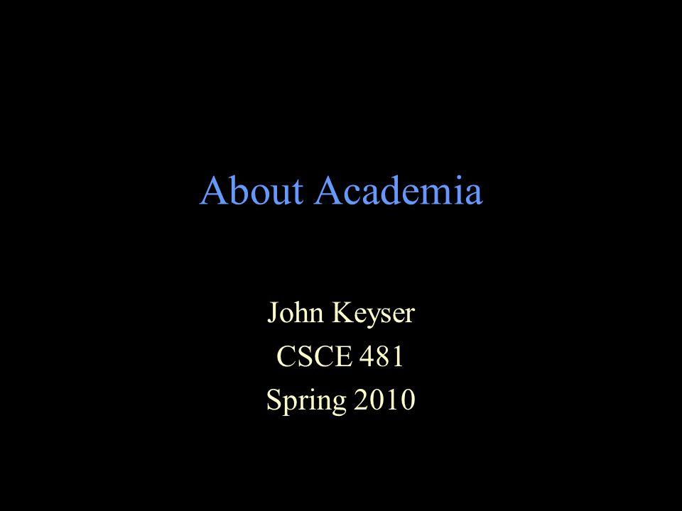 About Academia John Keyser CSCE 481 Spring 2010