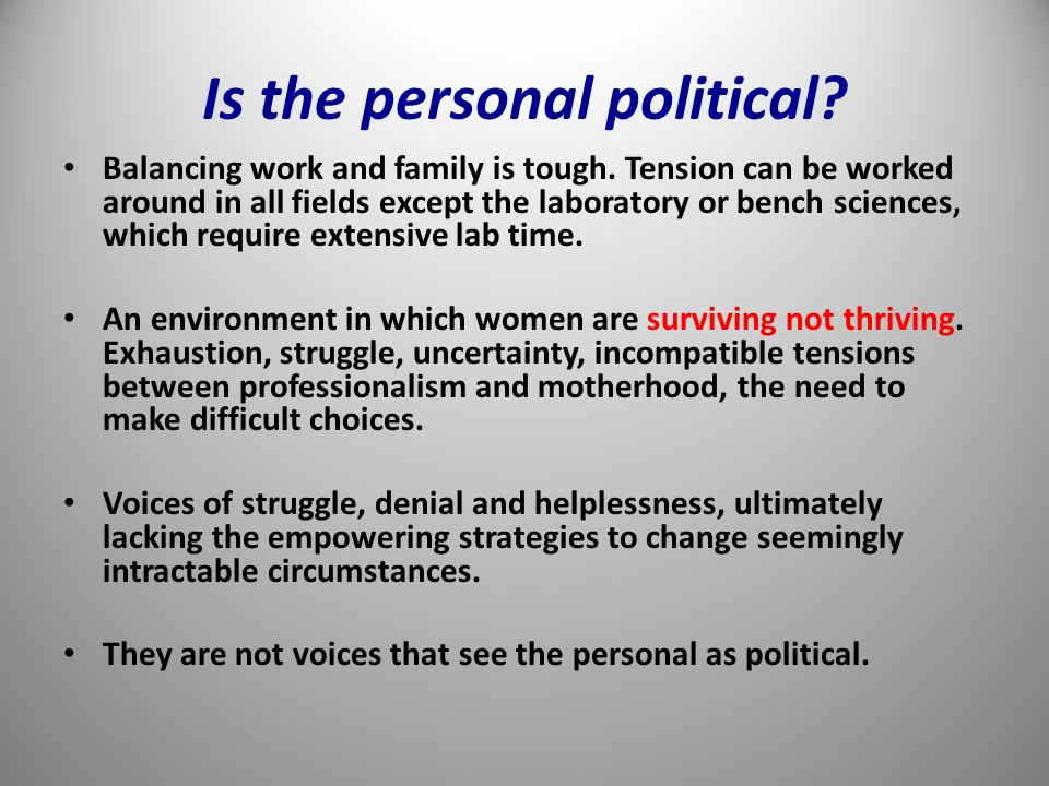 Is the personal political. Balancing work and family is tough.