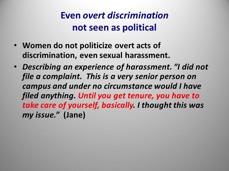 Even overt discrimination not seen as political Women do not politicize overt acts of discrimination, even sexual harassment.