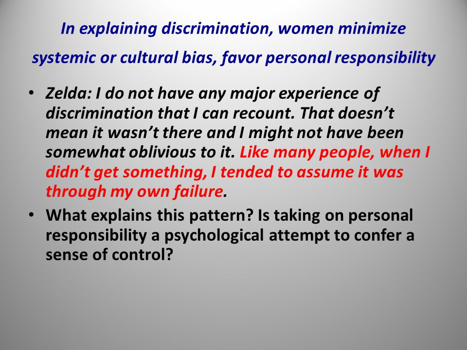 In explaining discrimination, women minimize systemic or cultural bias, favor personal responsibility Zelda: I do not have any major experience of discrimination that I can recount.