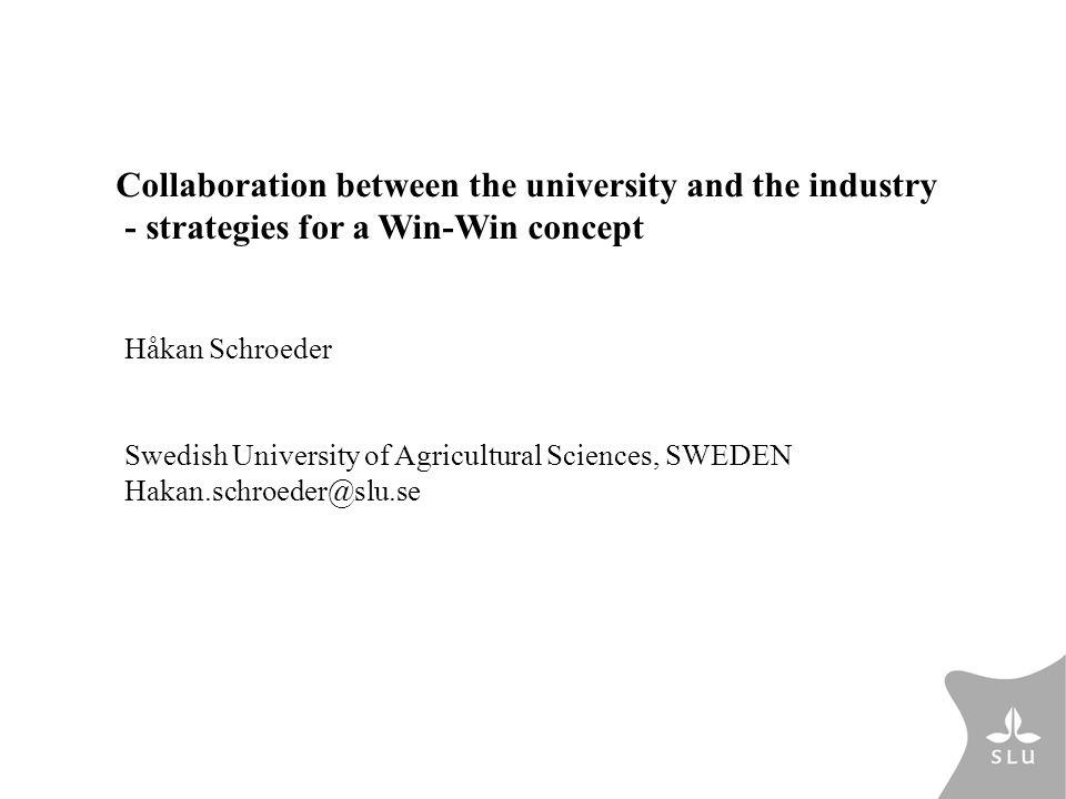 Håkan Schroeder Swedish University of Agricultural Sciences, SWEDEN Hakan.schroeder@slu.se Collaboration between the university and the industry - str
